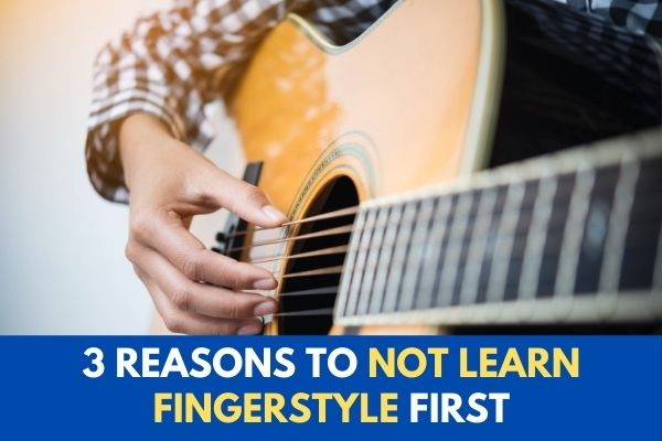 3 Reasons to not learn fingerstyle guitar first